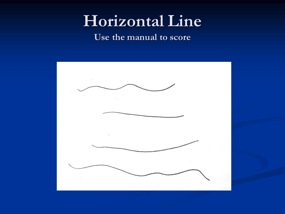 Horizontal Line Use the manual to score