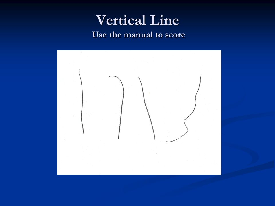 Vertical Line Use the manual to score