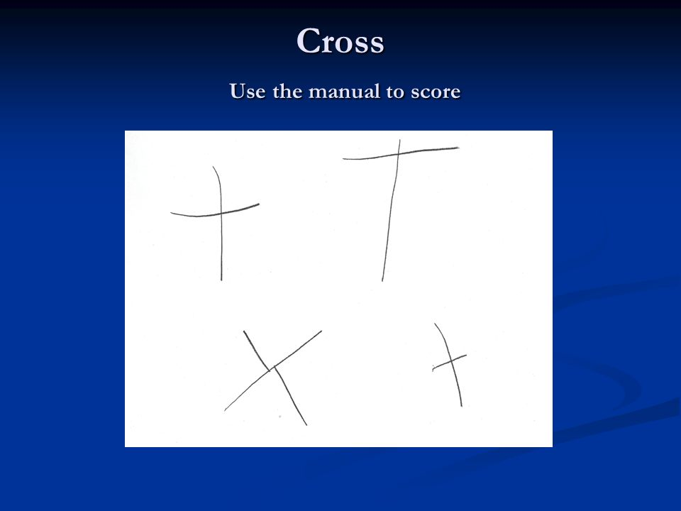 Cross Use the manual to score