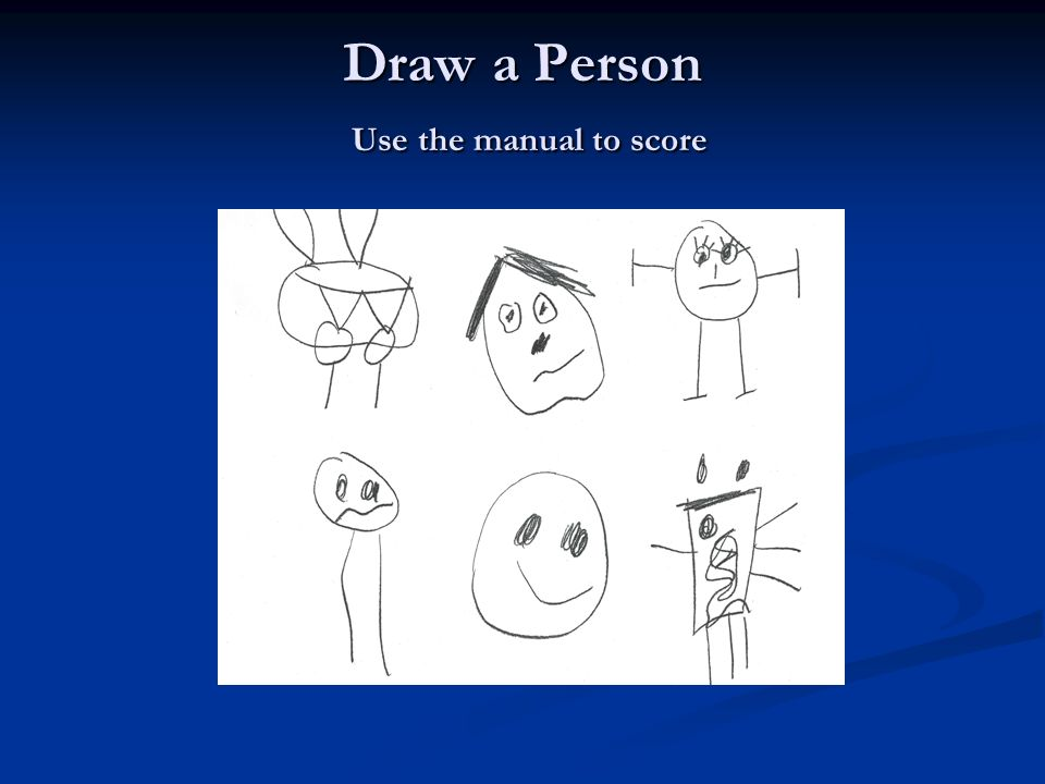 Draw a Person Use the manual to score