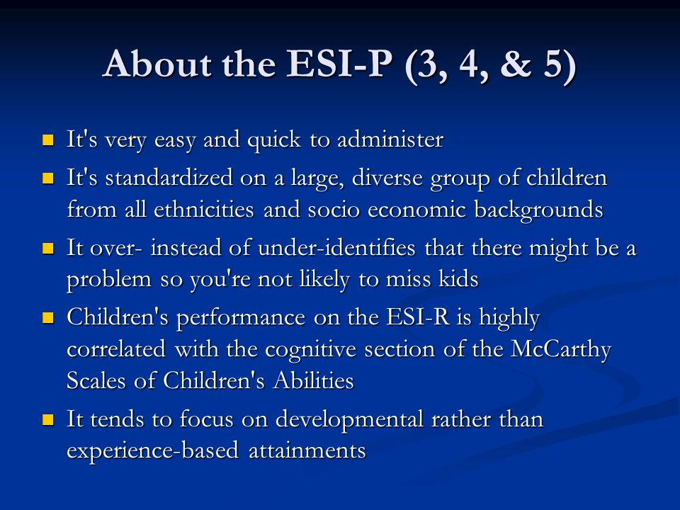 About the ESI-P (3, 4, & 5) It s very easy and quick to administer