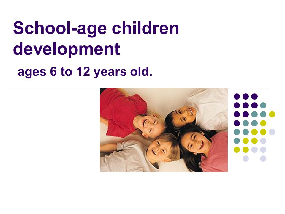 1 School-age children development ages 6 to 12 years old.