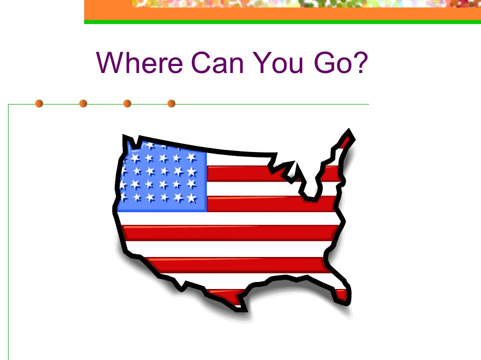 Where Can You Go INSERT MAP OF USA