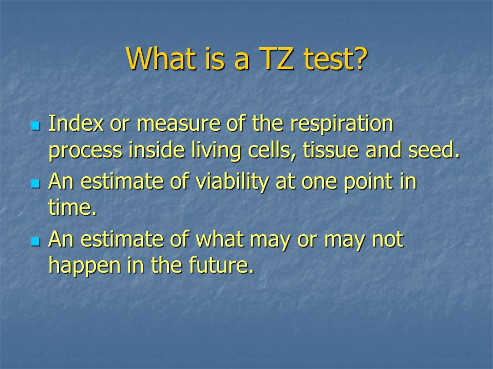 What is a TZ test Index or measure of the respiration process inside living cells, tissue and seed.