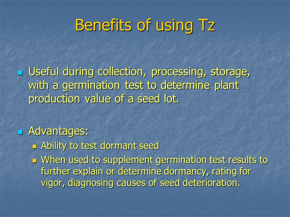 Benefits of using Tz Useful during collection, processing, storage, with a germination test to determine plant production value of a seed lot.