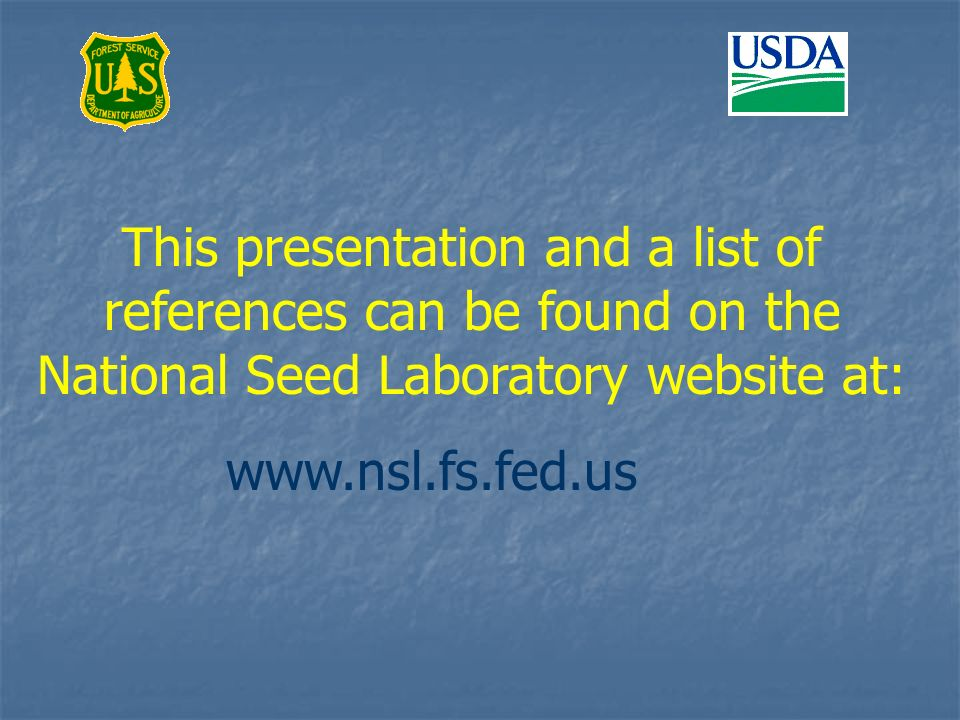 This presentation and a list of references can be found on the National Seed Laboratory website at:
