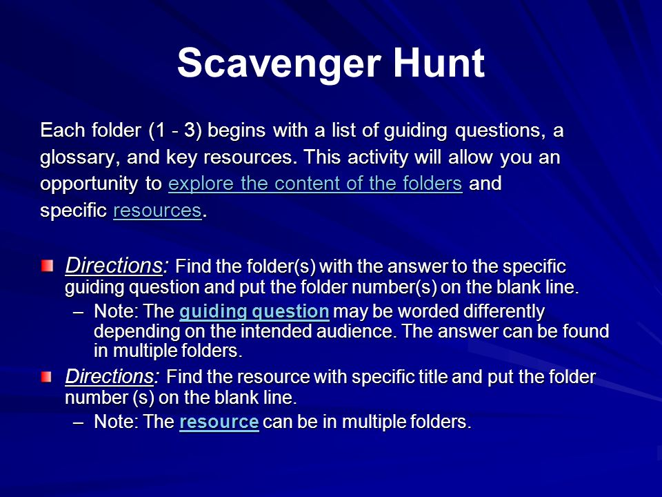 Scavenger Hunt Each folder (1 - 3) begins with a list of guiding questions, a. glossary, and key resources. This activity will allow you an.