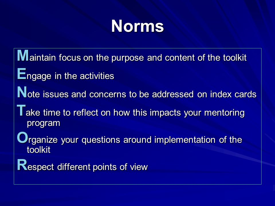 Norms Maintain focus on the purpose and content of the toolkit