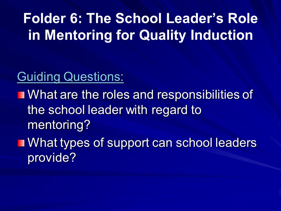 Folder 6: The School Leader's Role in Mentoring for Quality Induction