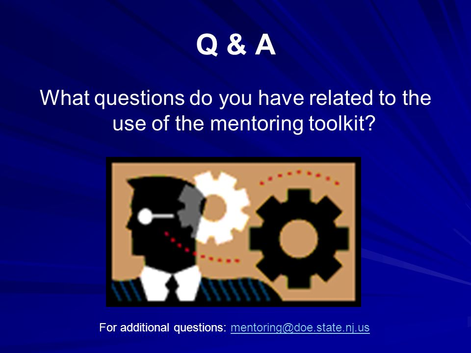 Q & A What questions do you have related to the use of the mentoring toolkit.