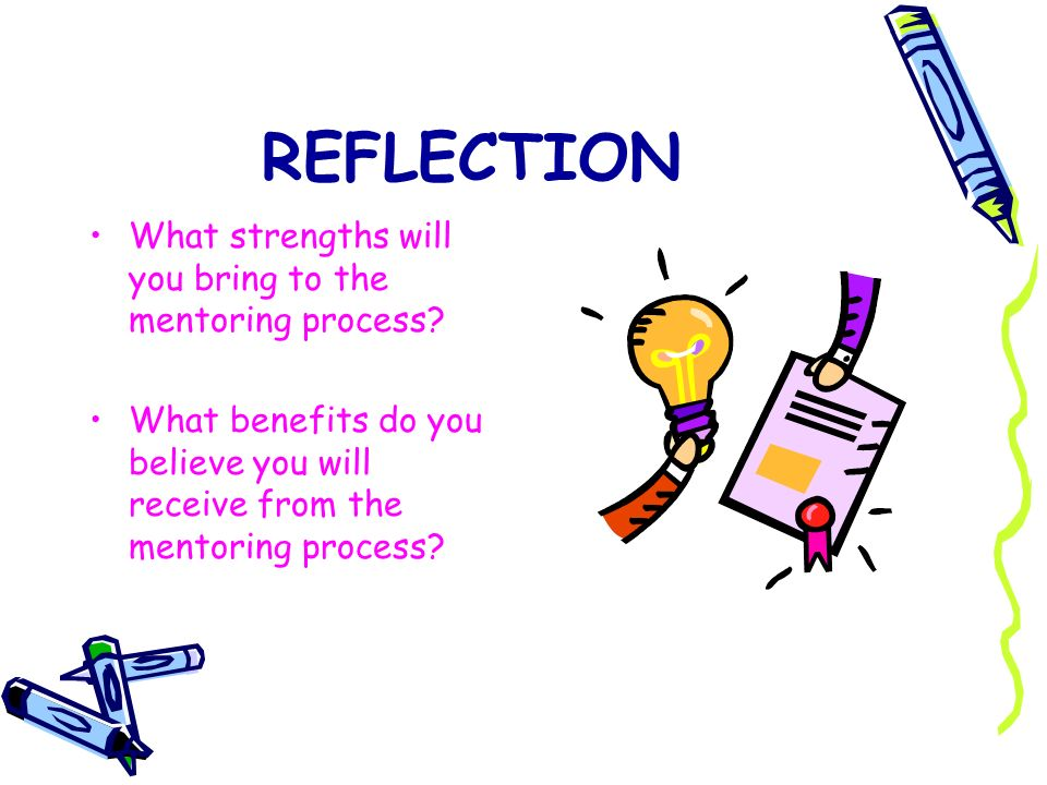 REFLECTION What strengths will you bring to the mentoring process