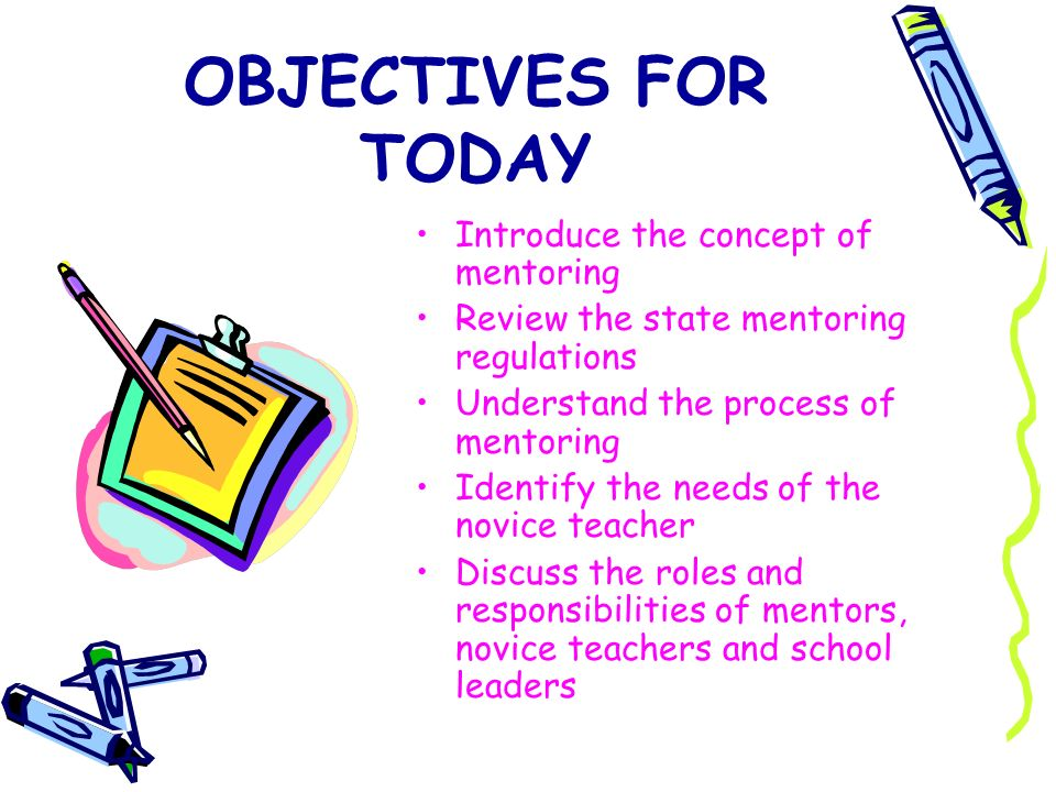 OBJECTIVES FOR TODAY Introduce the concept of mentoring