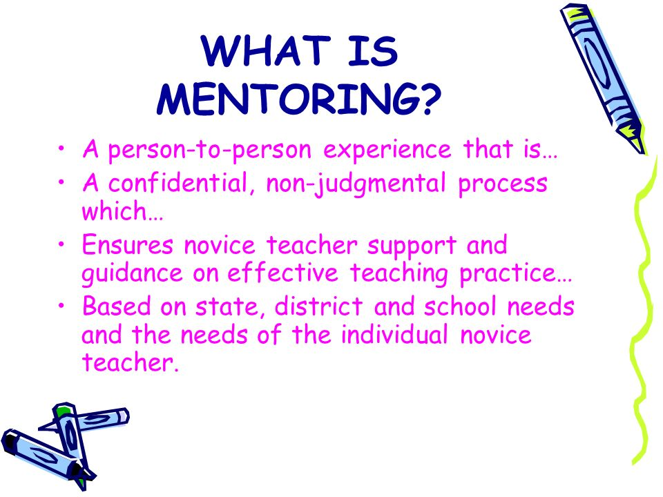 WHAT IS MENTORING A person-to-person experience that is…
