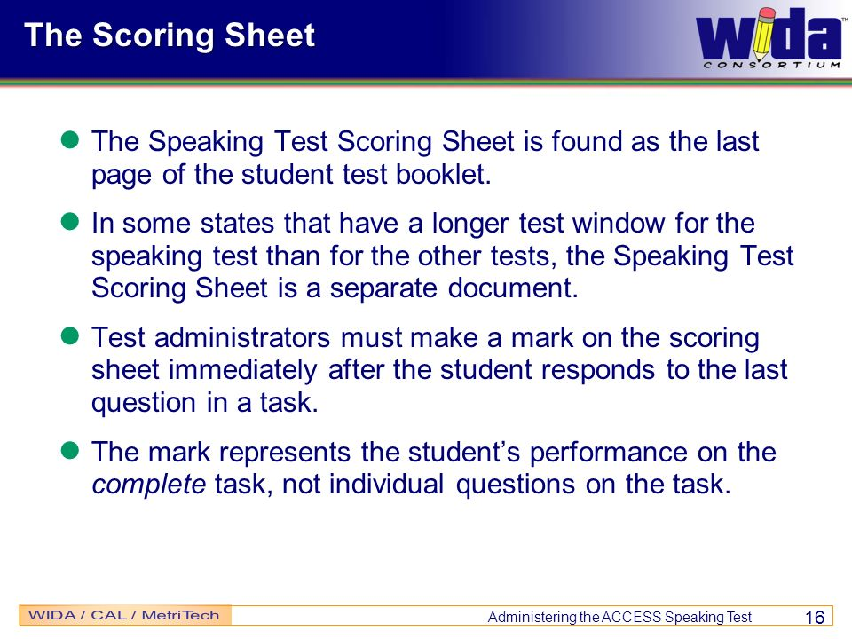 The Scoring SheetThe Speaking Test Scoring Sheet is found as the last page of the student test booklet.