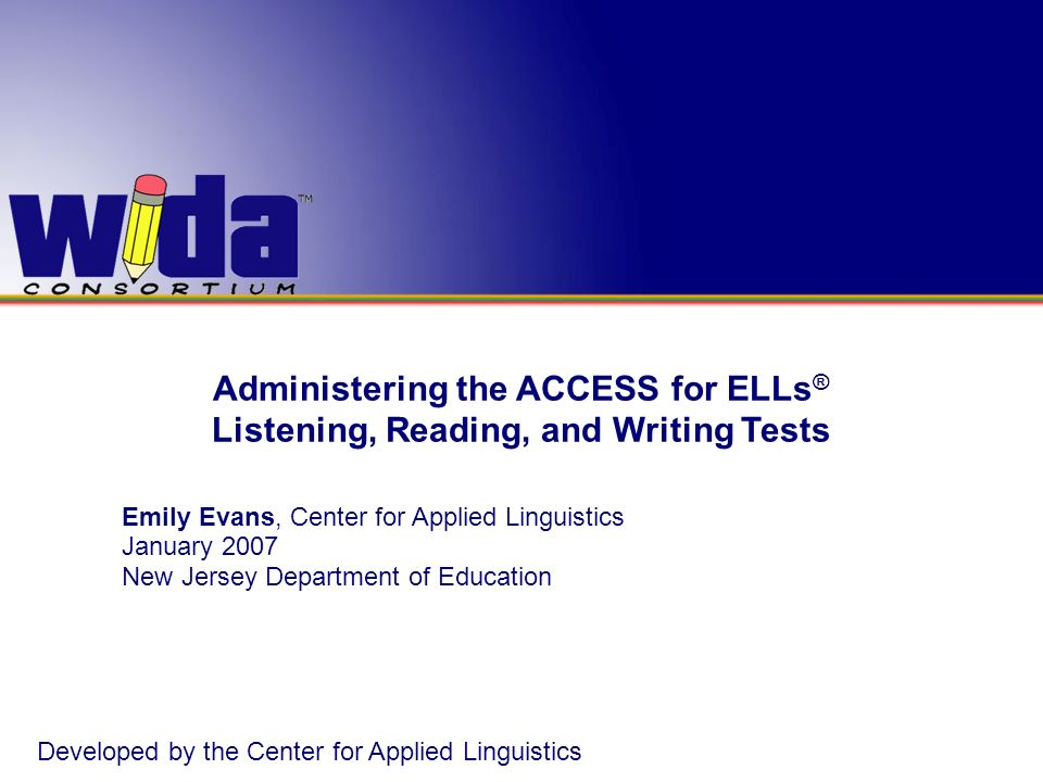 Administering the ACCESS for ELLs® Listening, Reading, and Writing Tests