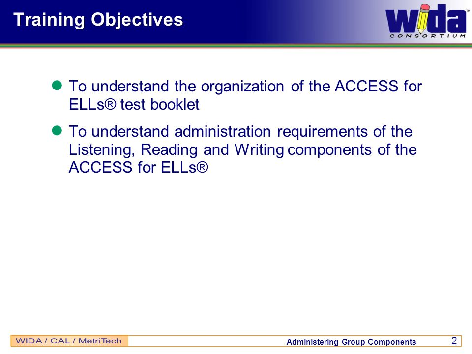 Training Objectives To understand the organization of the ACCESS for ELLs® test booklet.