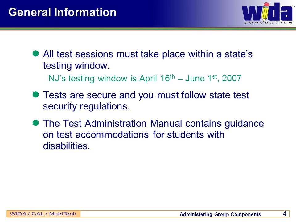 General Information All test sessions must take place within a state's testing window. NJ's testing window is April 16th – June 1st, 2007.