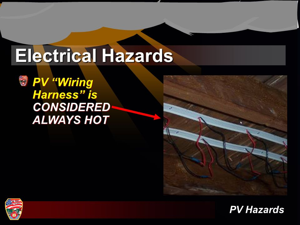 Electrical Hazards PV Wiring Harness is CONSIDERED ALWAYS HOT