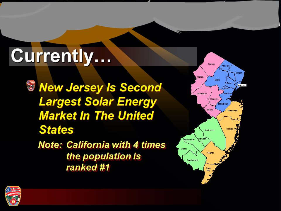 Currently… New Jersey Is Second Largest Solar Energy Market In The United States.