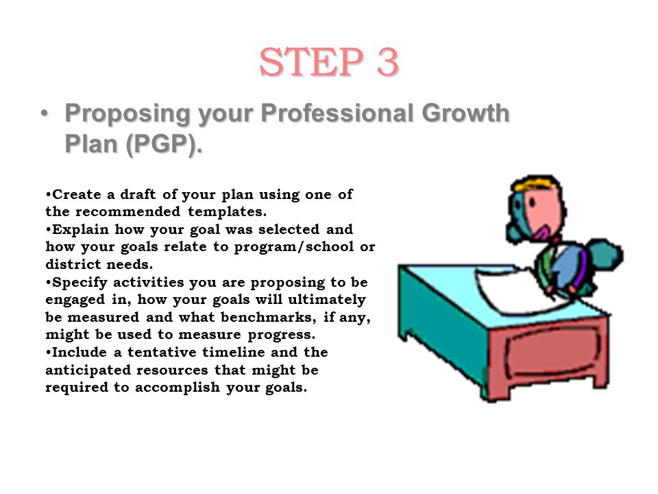 STEP 3 Proposing your Professional Growth Plan (PGP).