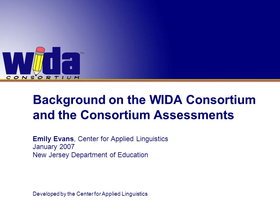 Background on the WIDA Consortium and the Consortium Assessments