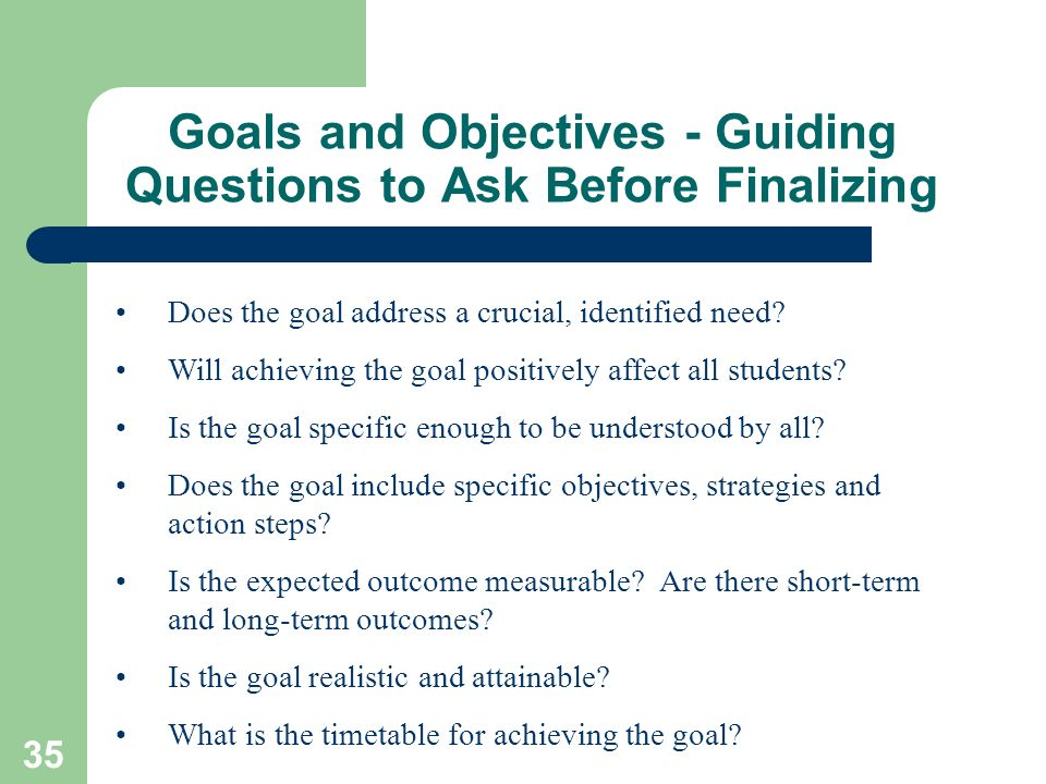 Goals and Objectives - Guiding Questions to Ask Before Finalizing