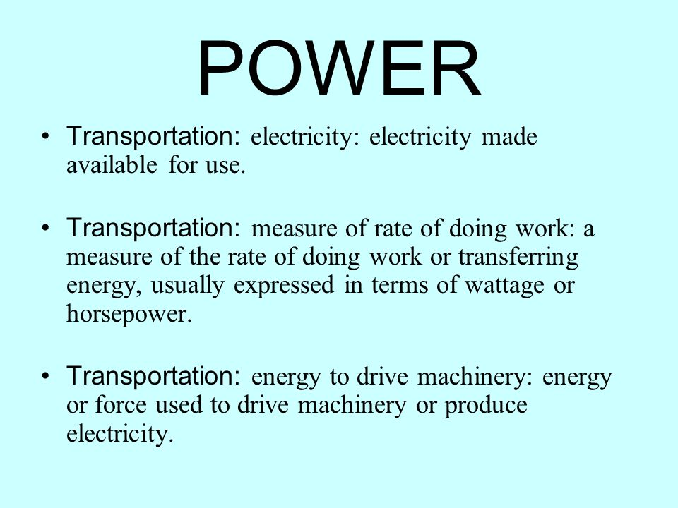 POWER Transportation: electricity: electricity made available for use.
