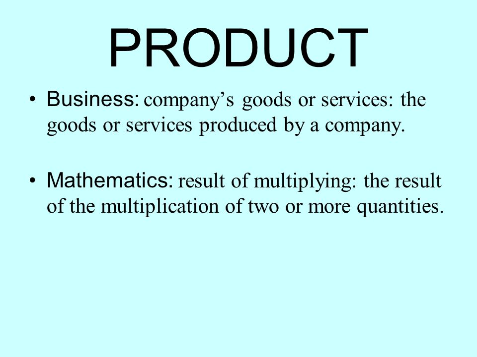PRODUCT Business: company's goods or services: the goods or services produced by a company.