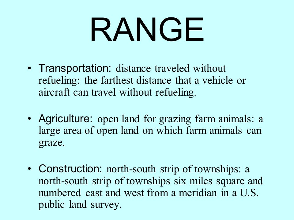 RANGE Transportation: distance traveled without refueling: the farthest distance that a vehicle or aircraft can travel without refueling.