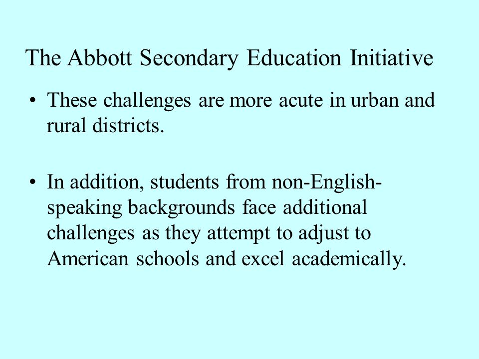 The Abbott Secondary Education Initiative
