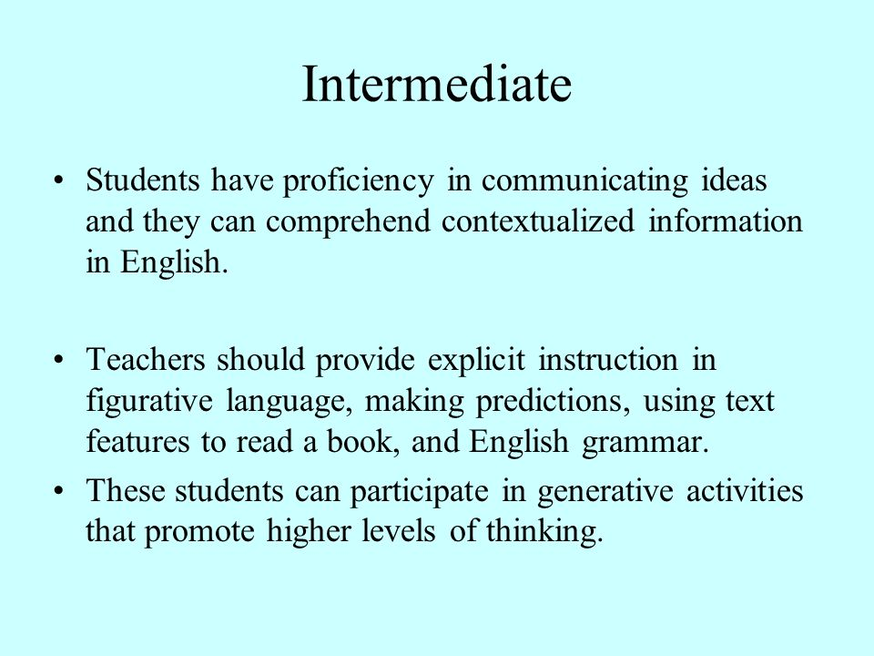 Intermediate Students have proficiency in communicating ideas and they can comprehend contextualized information in English.