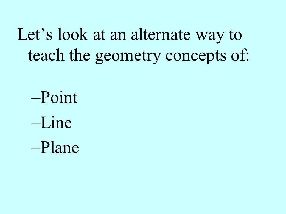 Let's look at an alternate way to teach the geometry concepts of: