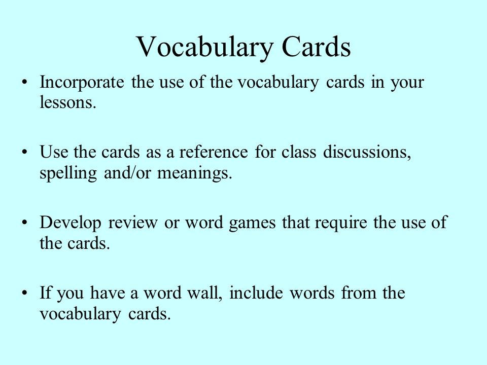 Vocabulary Cards Incorporate the use of the vocabulary cards in your lessons.