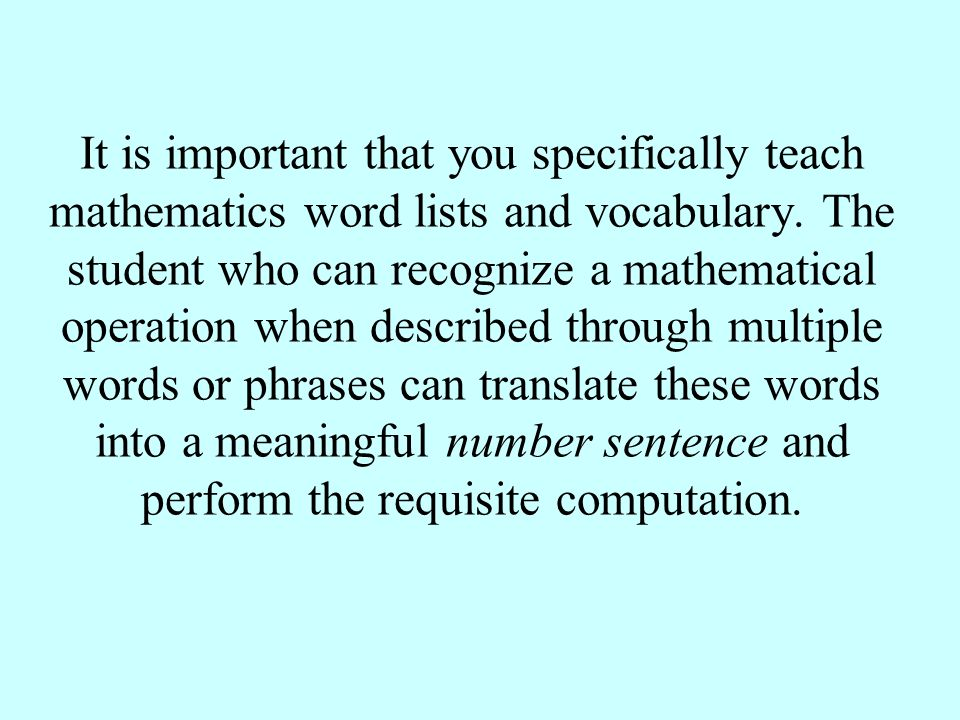 It is important that you specifically teach mathematics word lists and vocabulary.