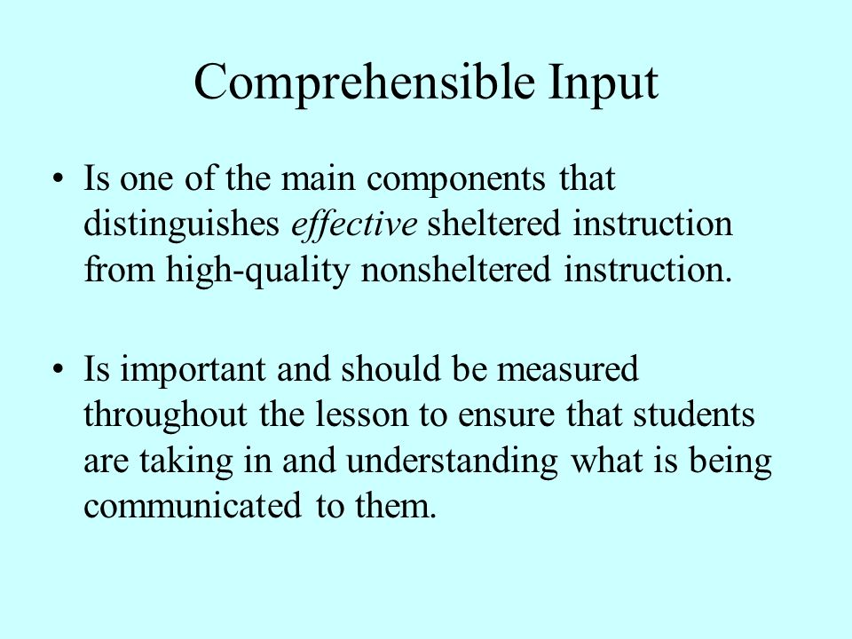 Comprehensible Input Is one of the main components that distinguishes effective sheltered instruction from high-quality nonsheltered instruction.