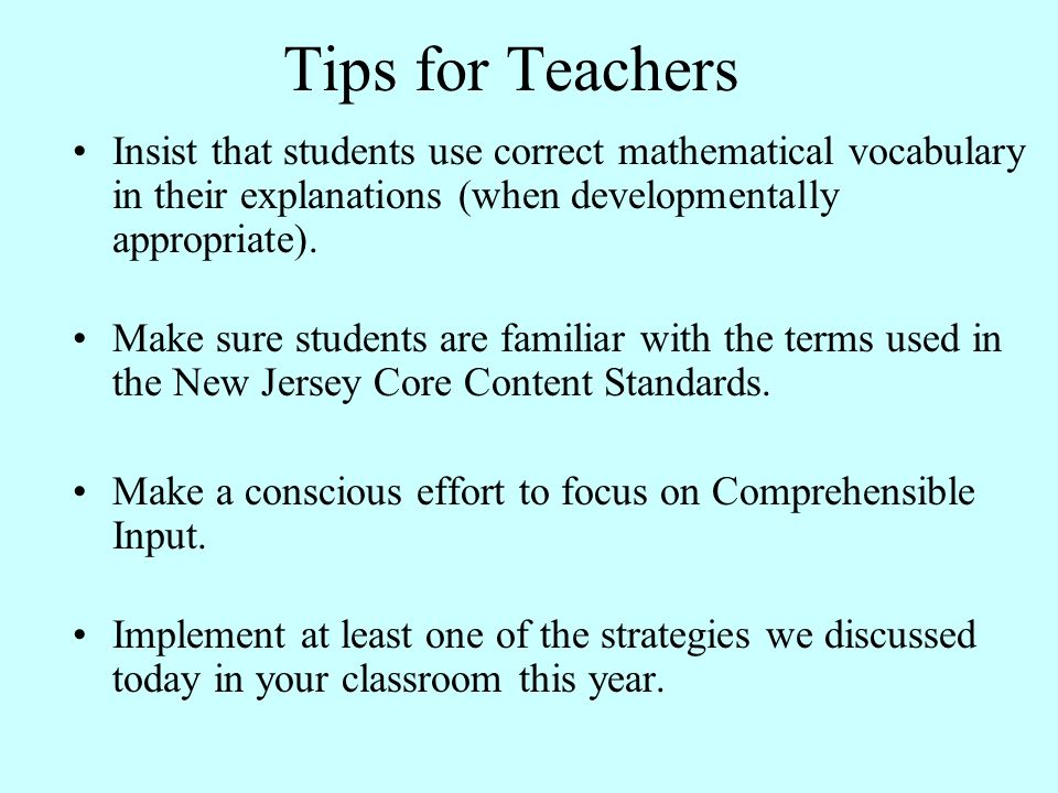 Tips for Teachers Insist that students use correct mathematical vocabulary in their explanations (when developmentally appropriate).