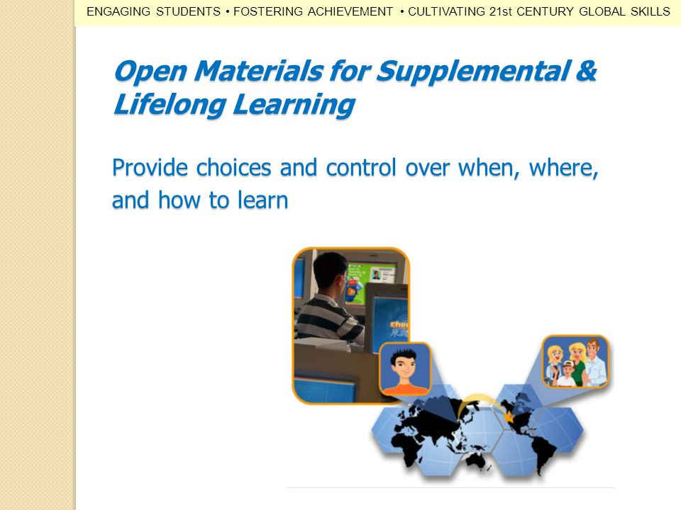 Open Materials for Supplemental & Lifelong Learning Provide choices and control over when, where, and how to learn