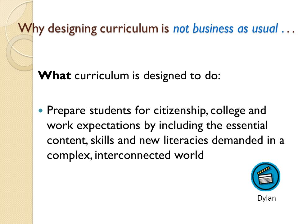 Why designing curriculum is not business as usual . . .