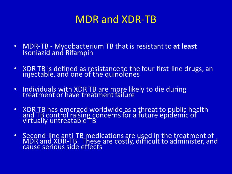 MDR and XDR-TB MDR-TB - Mycobacterium TB that is resistant to at least Isoniazid and Rifampin.