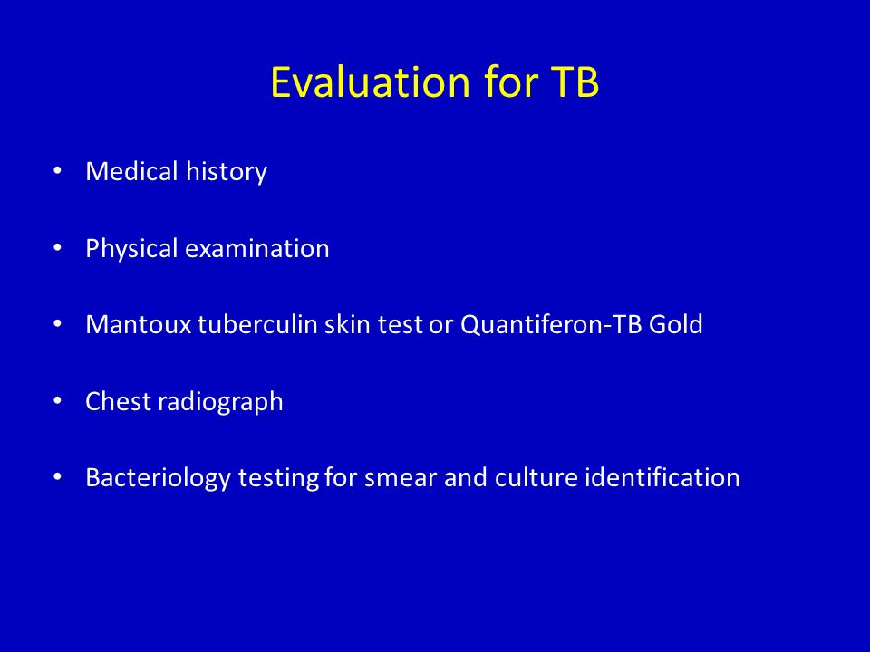 Evaluation for TB Medical history Physical examination