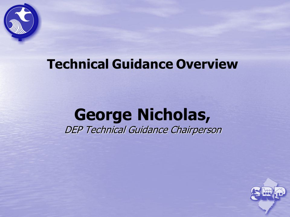 Technical Guidance Overview George Nicholas, DEP Technical Guidance Chairperson