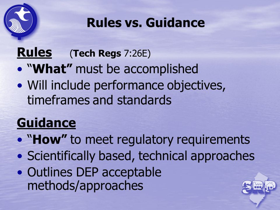 Rules vs. Guidance Rules (Tech Regs 7:26E) What must be accomplished. Will include performance objectives, timeframes and standards.
