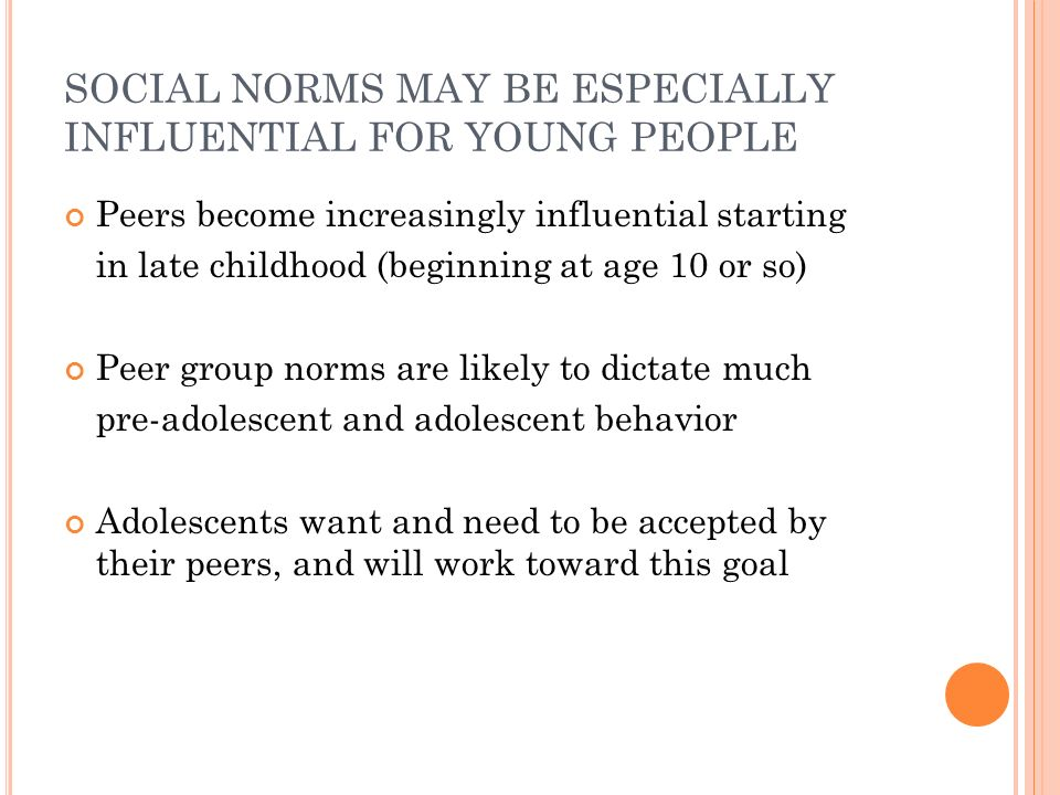 SOCIAL NORMS MAY BE ESPECIALLY INFLUENTIAL FOR YOUNG PEOPLE