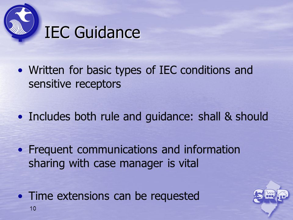 IEC Guidance Written for basic types of IEC conditions and sensitive receptors. Includes both rule and guidance: shall & should.