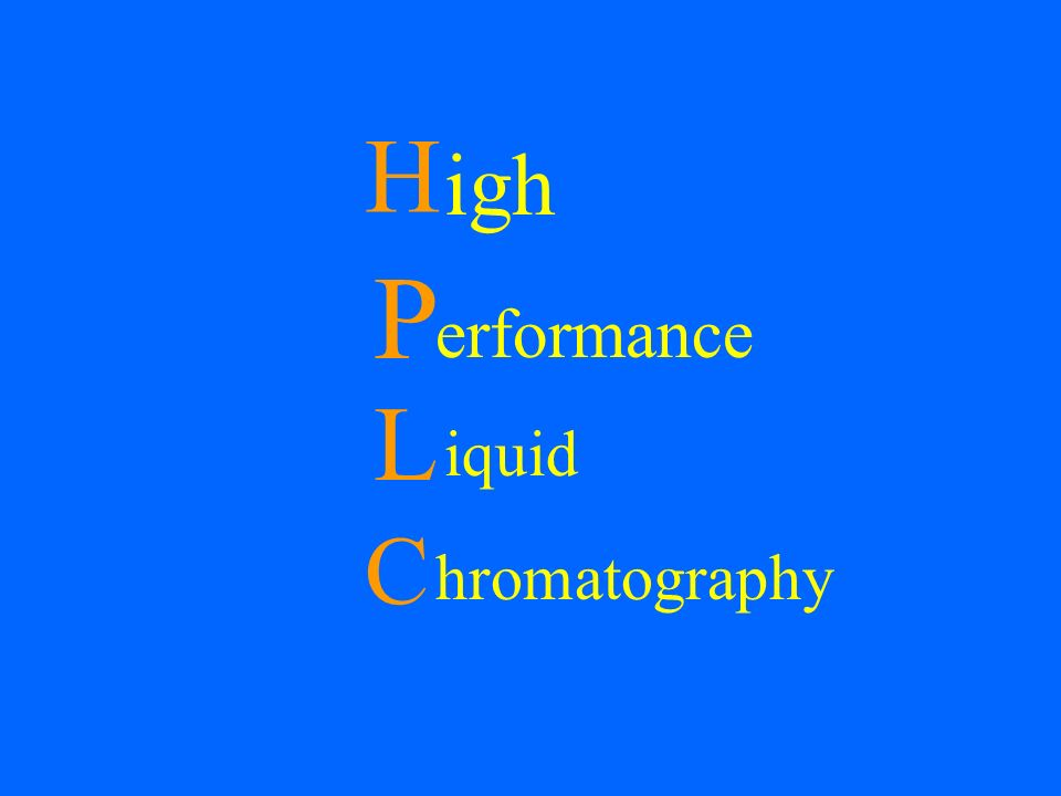 H igh P erformance L iquid C hromatography