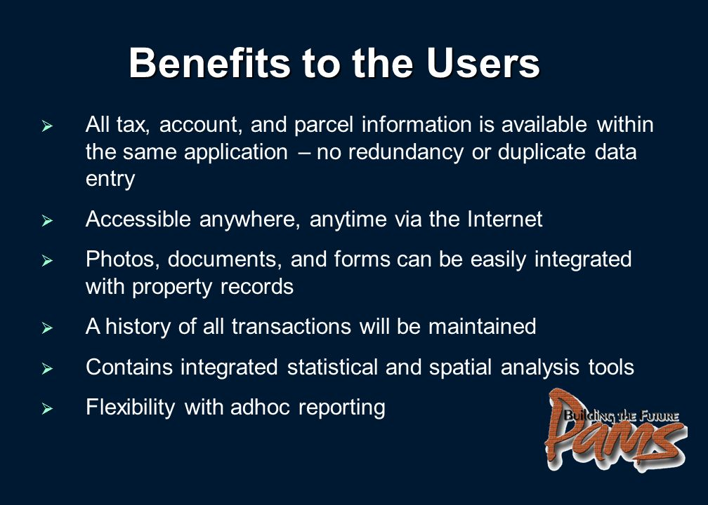 Why PAMS Provides the State with the means to efficiently administer programs that impact the taxpayer, county and municipal governments.