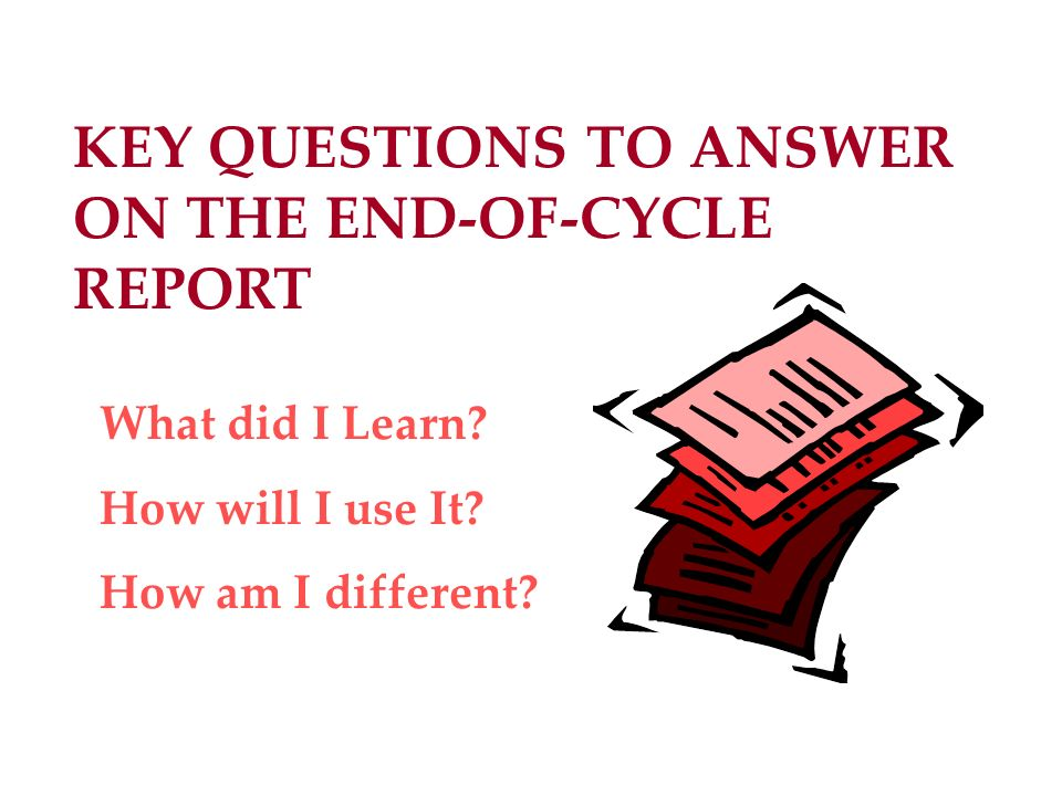 KEY QUESTIONS TO ANSWER ON THE END-OF-CYCLE REPORT