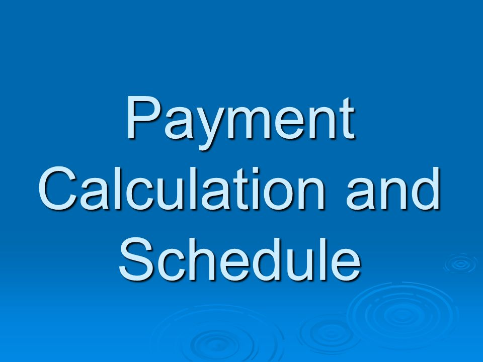 Payment Calculation and Schedule