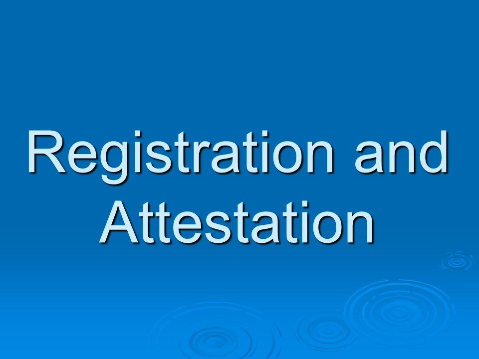 Registration and Attestation