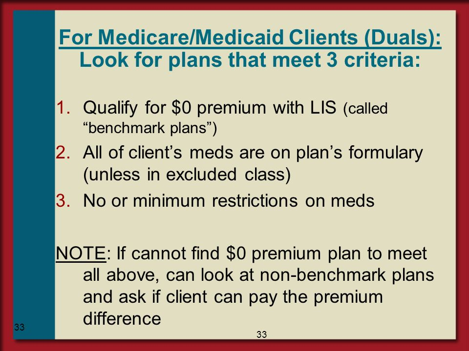 For Medicare/Medicaid Clients (Duals): Look for plans that meet 3 criteria: